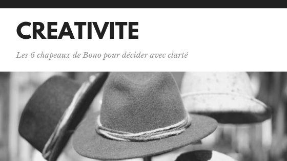 Créativité, les 6 chapeaux de Bono pour décider avec clarté