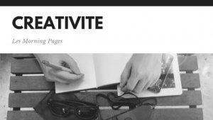 Créativité, les morning pages