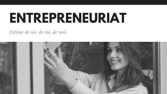 Entrepreneuriat, estime de soi, de toi, de moi