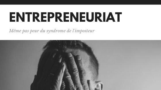 Entrepreneuriat, même pas peur du syndrome de l'imposteur
