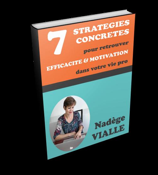 7 stratégies concrètes pour retrouver Efficacité & Motivation dans votre vie pro