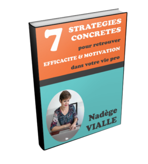 7 STRATEGIES CONCRETES POUR RETROUVER EFFICACITE & MOTIVATION