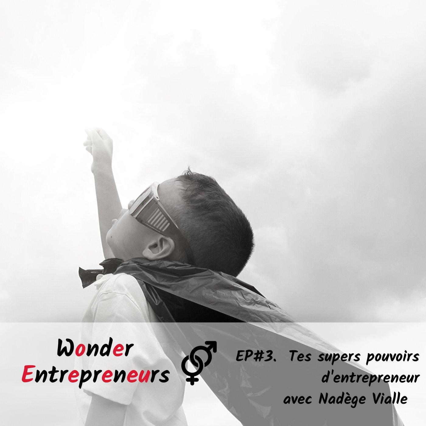 Ep 3 Wonder Entrepreneurs Tes supers pouvoirs d'entrepreneurs