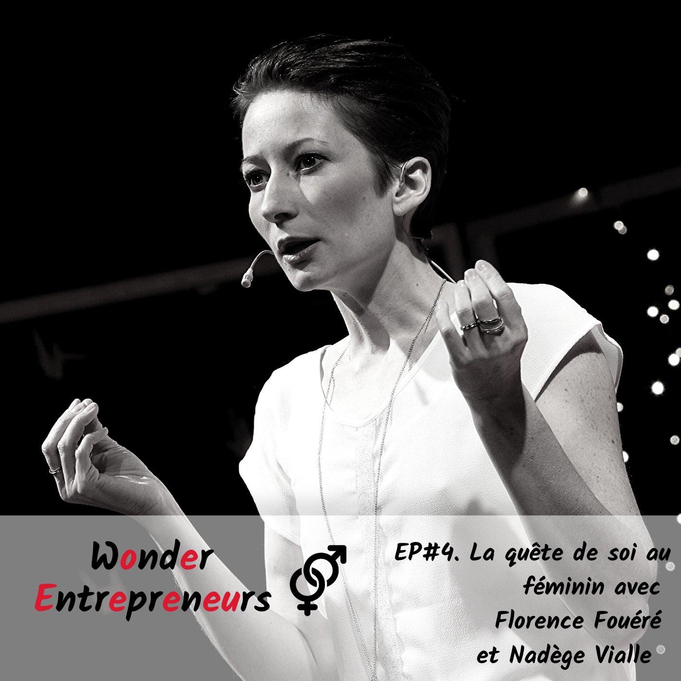 Ep 4 Ep 3 Wonder Entrepreneurs La quête de soi au féminin avec Florence Fouéré et Nadège Vialle