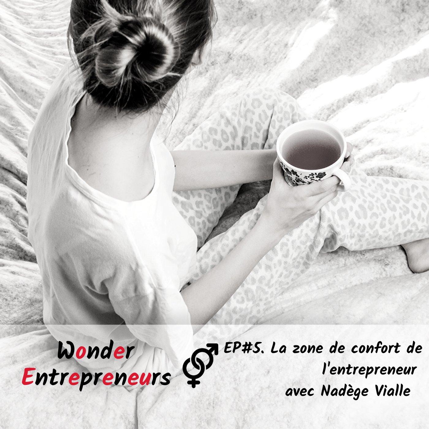 EP 5 WONDER ENTREPRENEURS LA ZONE DE CONFORT DE L'ENTREPRENEUR