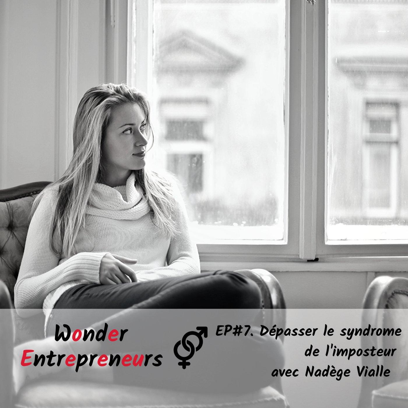 EP 7 WONDER ENTREPRENEUR DEPASSER LE SYNDROME DE L'IMPOSTEUR AVEC NADEGE VIALLE