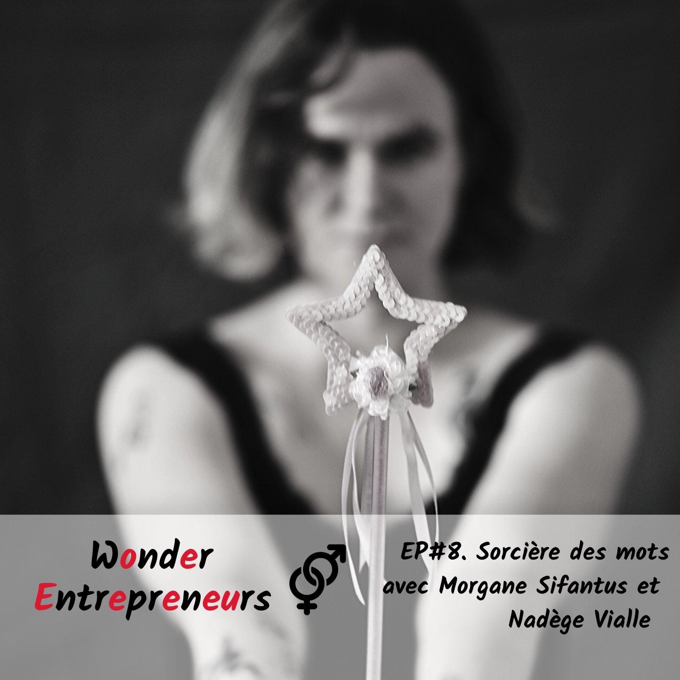 EP 8 WONDER ENTREPRENEURS SORCIERE DES MOTS AVEC MORGANE SIFANTUS et NADEGE VIALLE