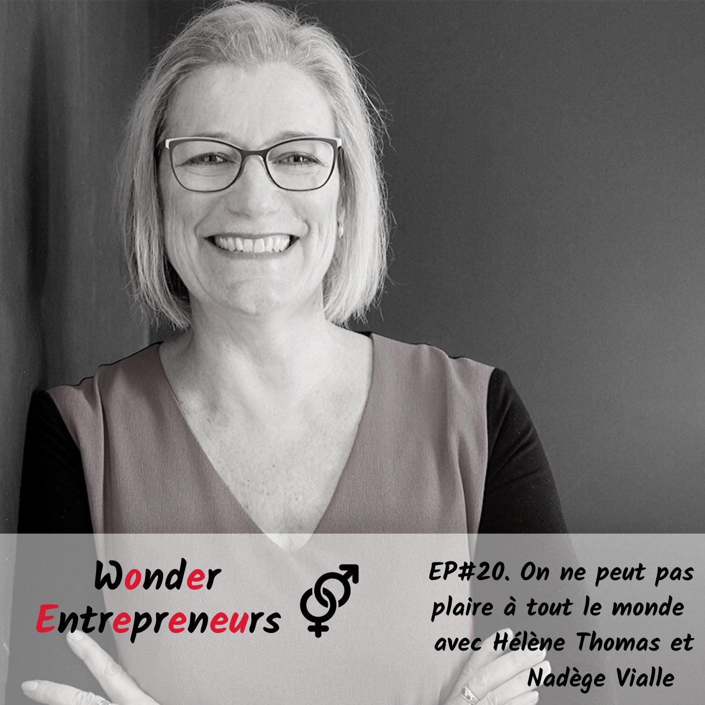 EP 20 Wonder entrepreneurs On ne peut pas plaire à tout le monde avec Helene Thomas et Nadege Vialle