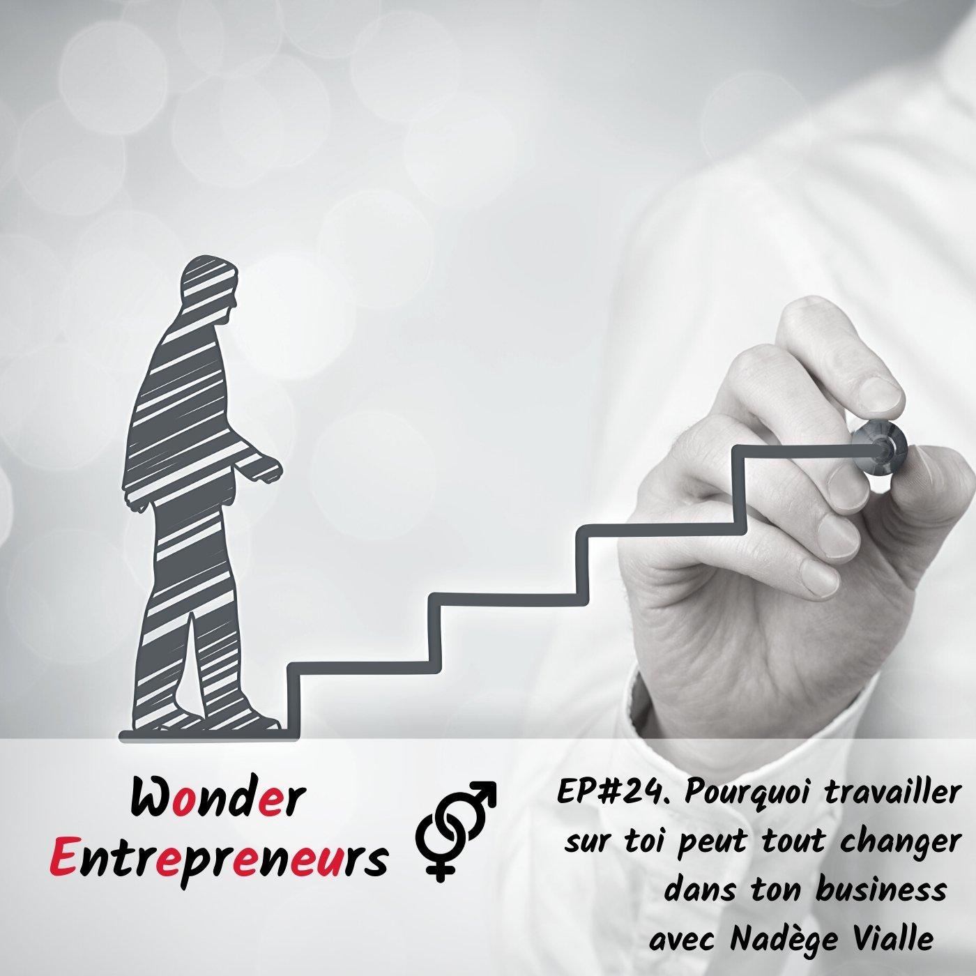 EP 24 PODCAST WONDER ENTREPRENEURS Pourquoi travailler sur toi peut tout changer dans ton business