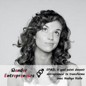Ep 21 Podcast Wonder Entrepreneur - A quel point devenir entrepreneur te transforme