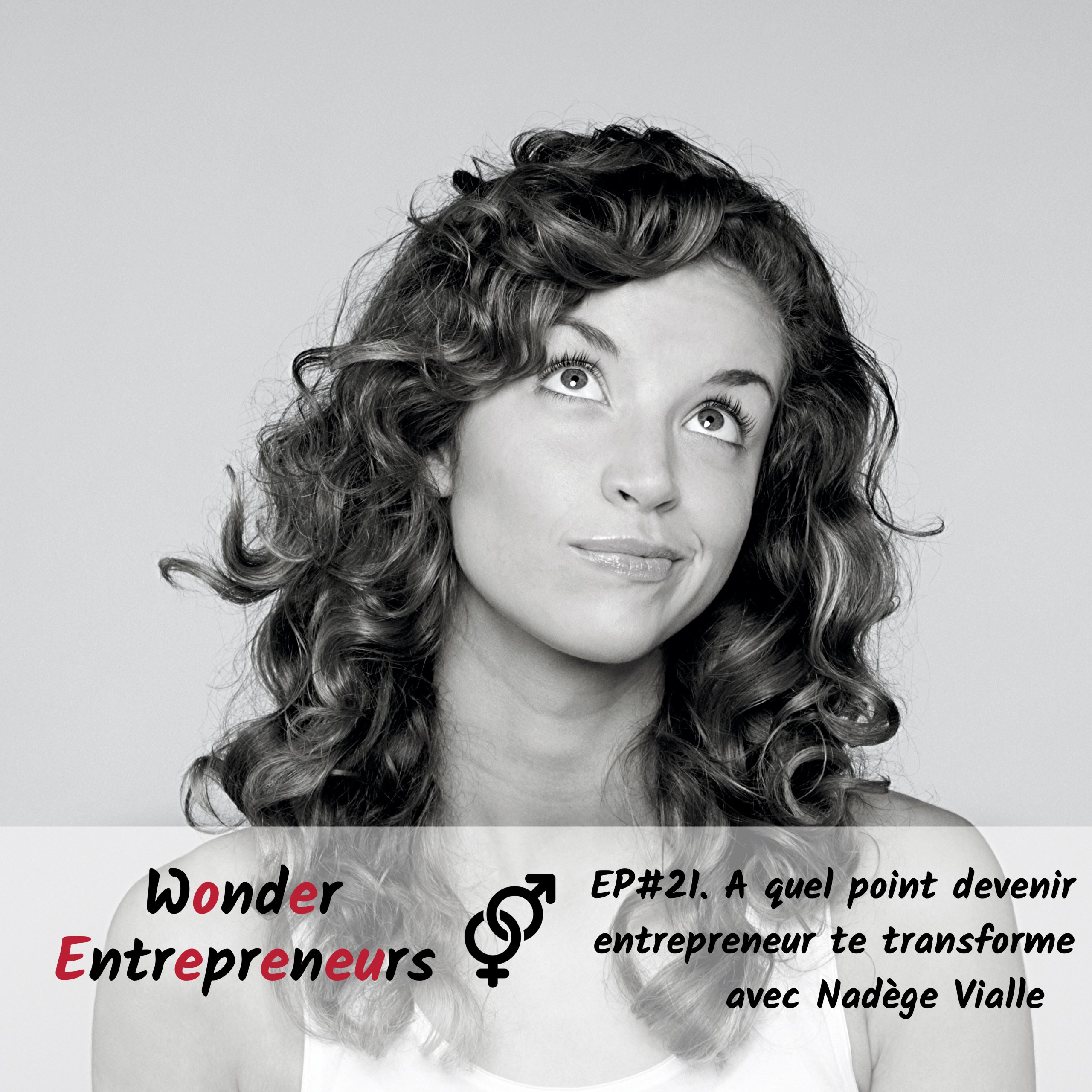 Ep 21 Podcast Wonder Entrepreneur - A quel point devenir entrepreneur te transforme