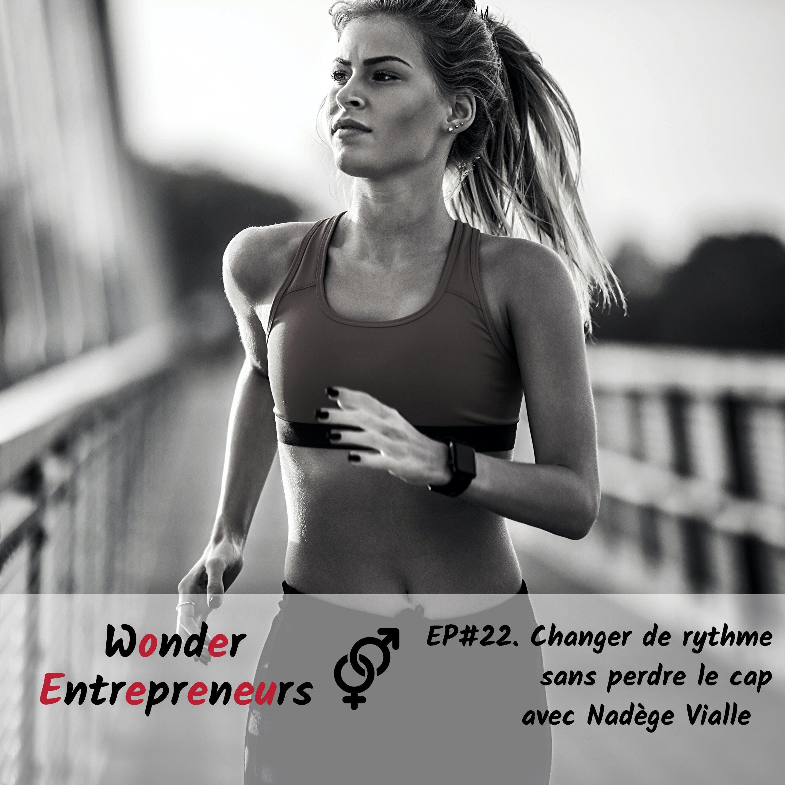 Ep 22 Podcast Wonder Entrepreneurs Changer de rythme sans changer de cap