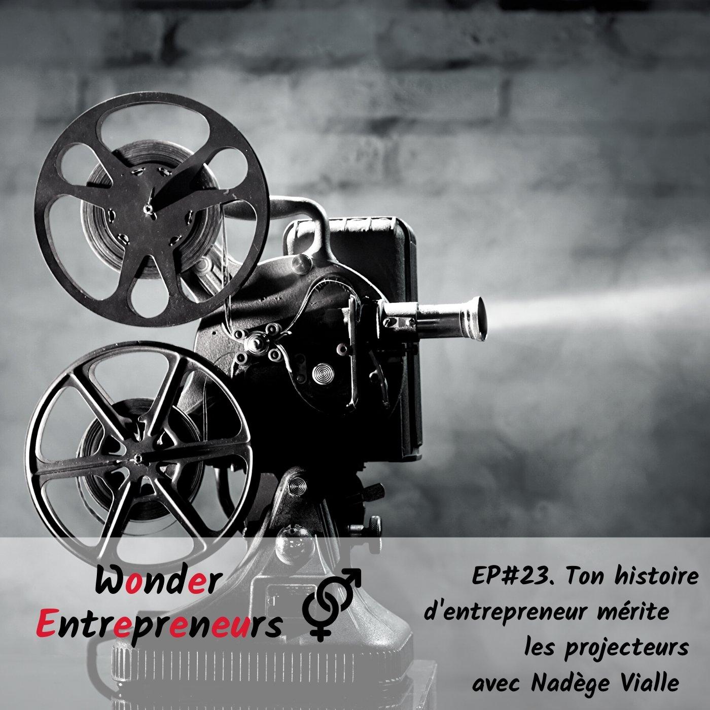 Ep 23 Podcast Wonder Entrepreneurs ton histoire d'entrepreneur mérite les projecteurs