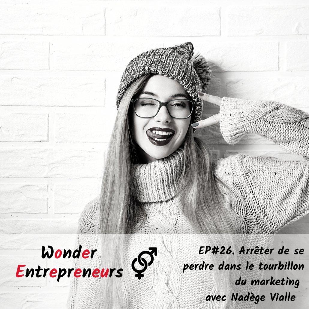 Ep 26 Podcast Wonder Entrepreneurs Arreter de se perdre dans le tourbillon du marketing