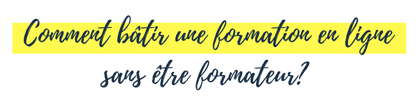 Comment bâtir une formation en ligne sans être formateur