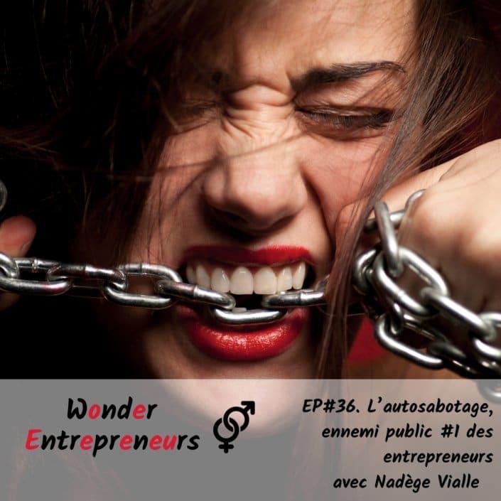 Ep 26 Podcast Wonder Entrepreneurs L'autosabotage, ennemi public #1 des entrepreneurs