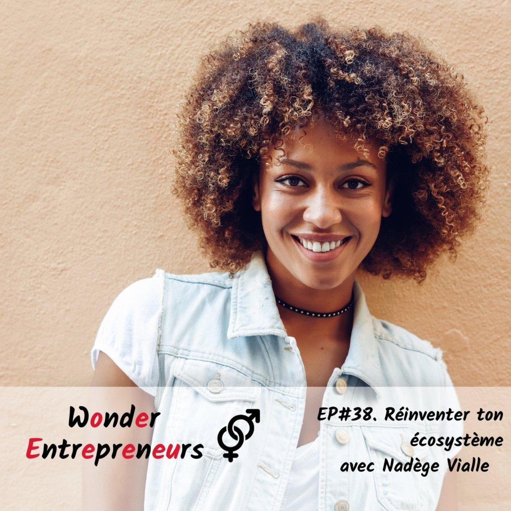 EP 38 Podcast Wonder Entrepreneurs Réinventer ton écosystème