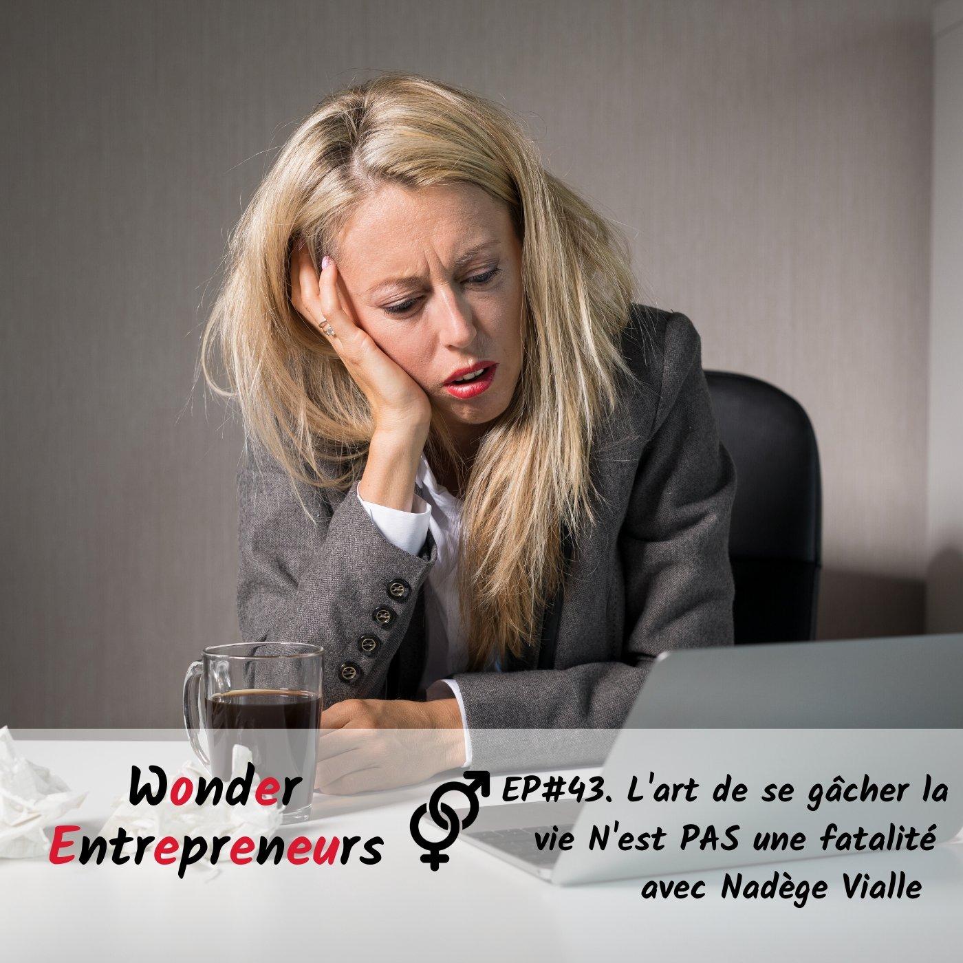 EP 43 l'art de se gâcher la vie n'est pas une fatalité podcast wonder entrepreneurs