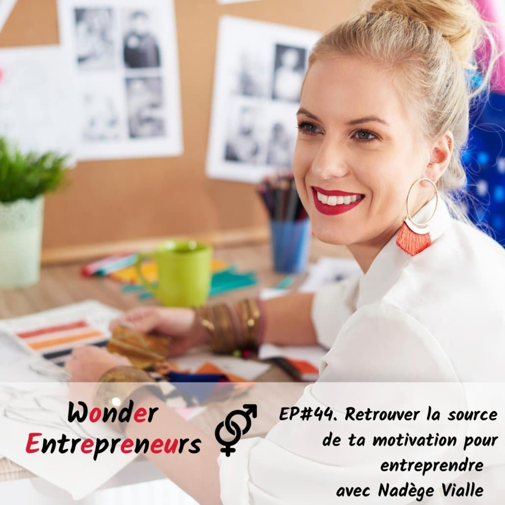 Retrouver la source de ta motivation pour entreprendre podcast wonder entrepreneurs