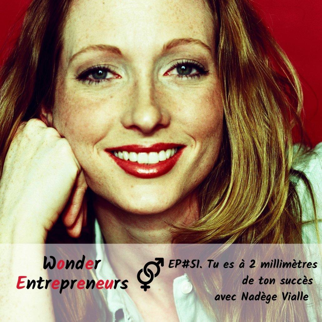 Cover Ep 51 Tu es à 2 millimètres de ton succès Podcast Wonder Entrepreneurs