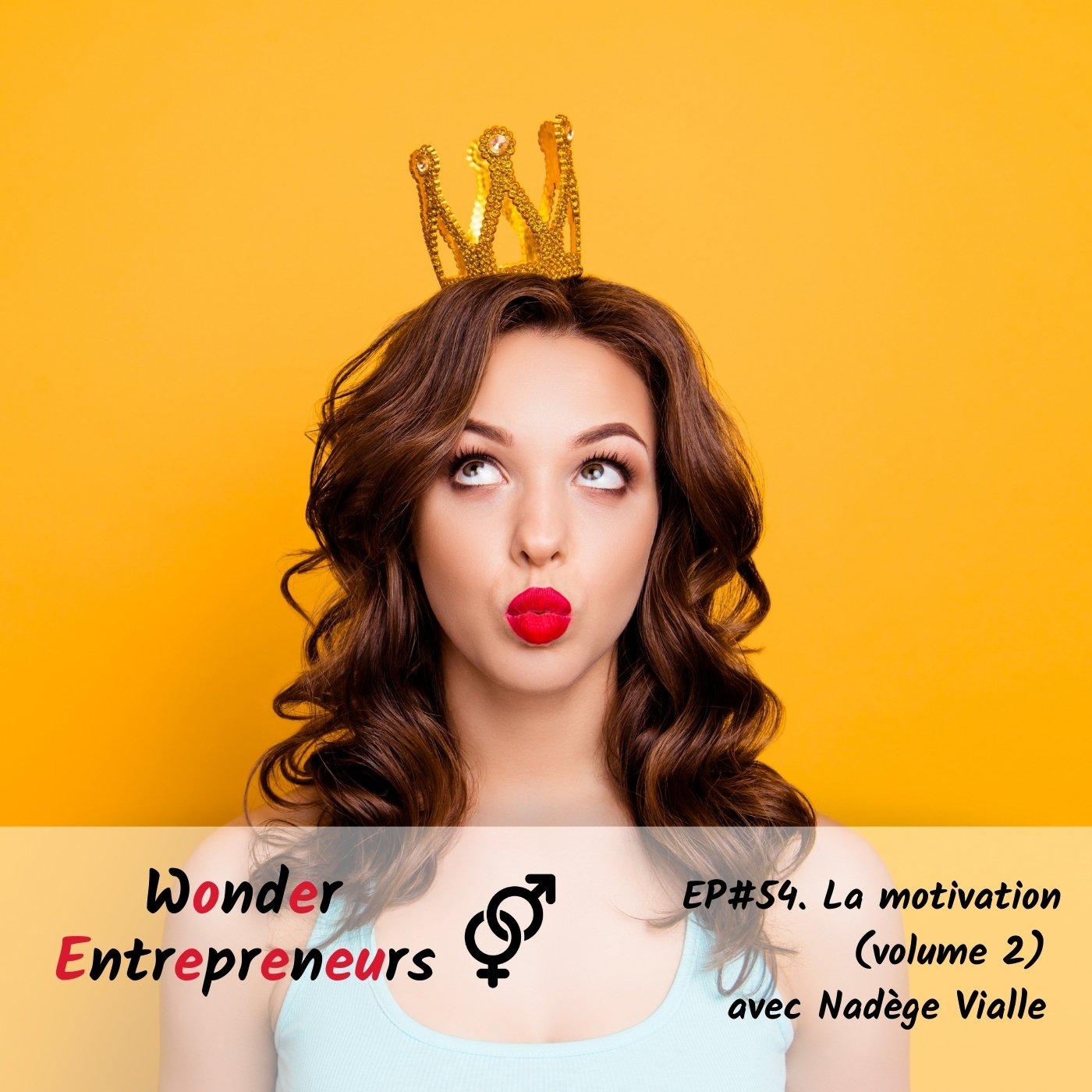 EP 54 La Motivation Volume 2 Podcast Wonder Entrepreneurs Nadege Vialle