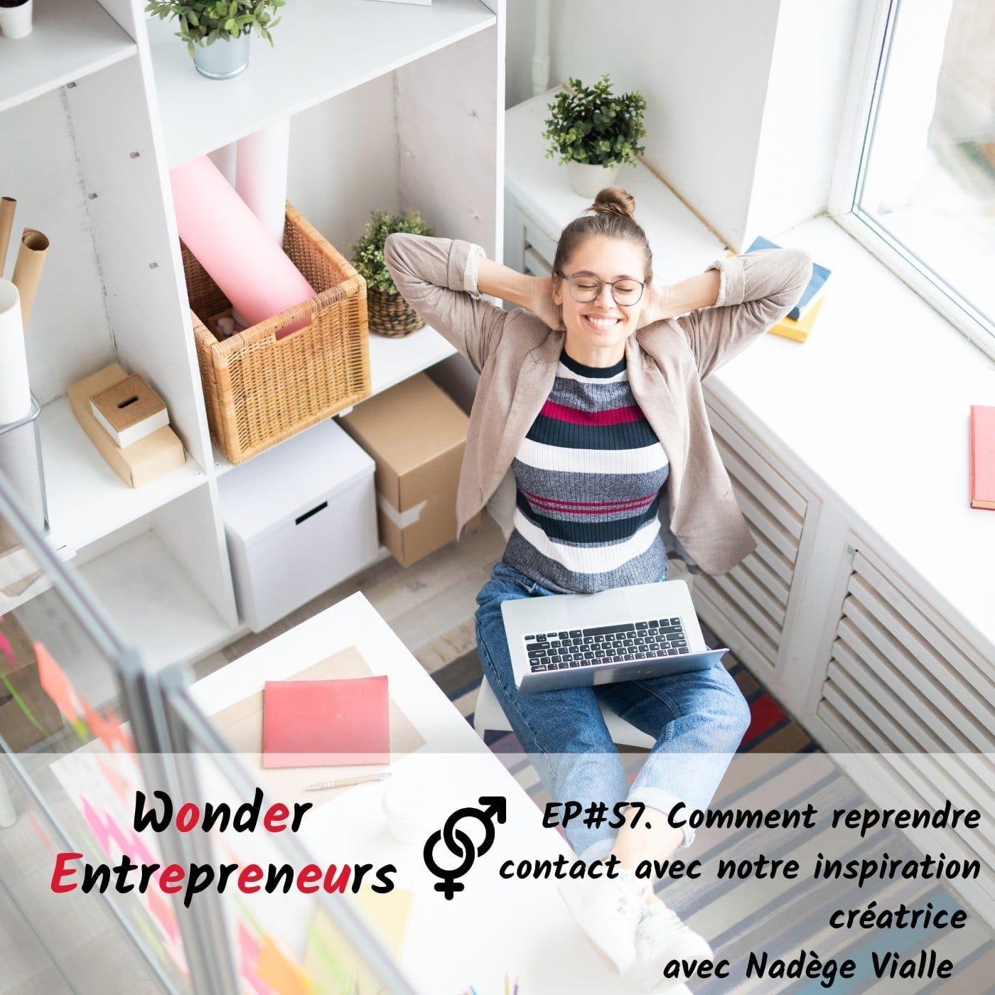 Episode 57. Comment reprendre contact avec ton inspiration créatrice podcast wonder entrepreneurs