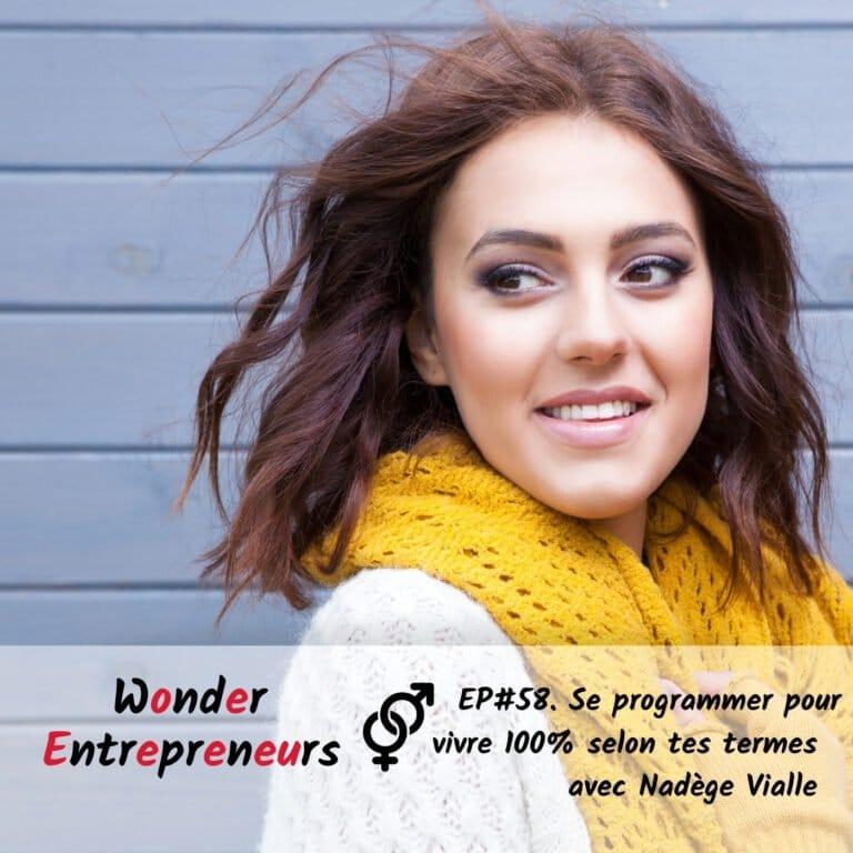 Cover ep 58 Se programmer pour vivre 100 selon tes termes podcast wonder entrepreneurs