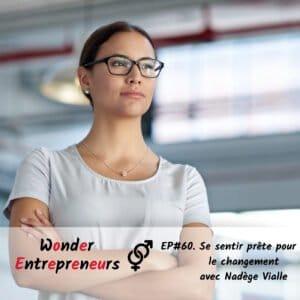 Cover Podcast EP 60 Se sentir prête pour le changement podcast wonder entrepreneurs
