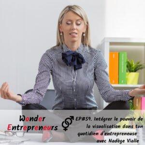 Cover Podcast Wonder Entrepreneurs-ep 59- Intégrer le pouvoir de la visualisation dans ton quotidien d'entrepreneure