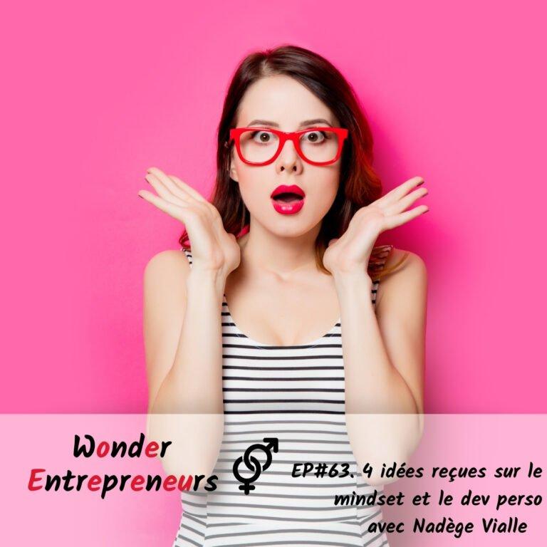Episode 63 Podcast Wonder entrepreneurs 4 idées reçues sur le mindset et le dev perso