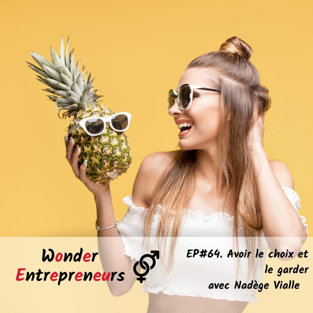ep 64 Avoir le choix et le garder podcast wonder entrepreneurs