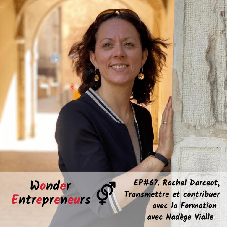 Cover ep 67 Transmettre et contribuer Rachel Darceot Podcast Wonder Entrepreneurs